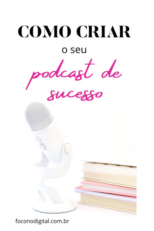 10 etapas para aprender a fazer um podcast de sucesso
